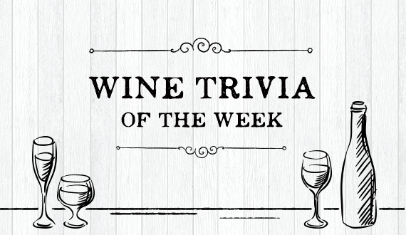 Wine Trivia Of The Week